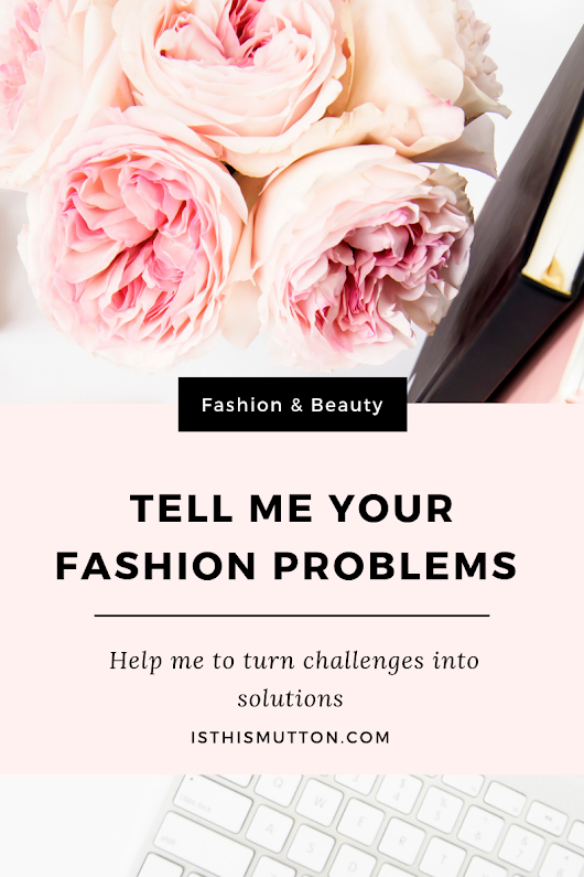 Tell me your fashion problems - and link up