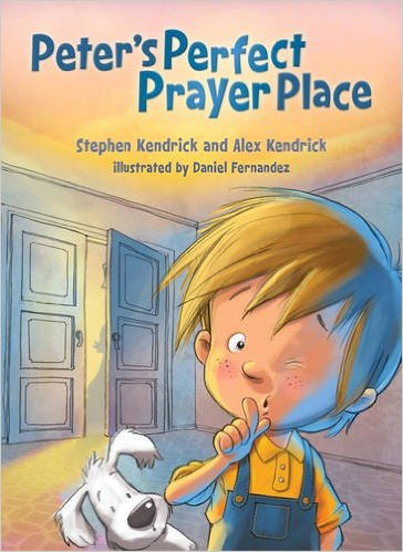 Peter's Perfect Prayer Place by Stephen Kendrick and Alex Kendrick