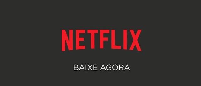 Netflix agora deixa você baixar filmes e séries para ver offline