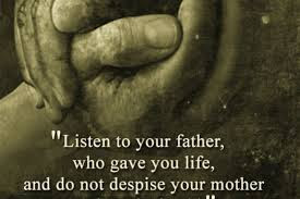 Quotes About Family you will too: Listen to your father who gave your life, and do not despise you mother
