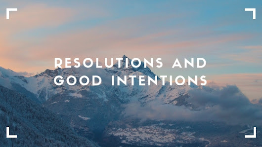 Resolution & Good Intentions