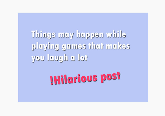 Things may happen while playing games that makes you laugh a lot, Hilarious post!