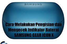 Cara Melakukan Pengisian dan Mengecek Indikator Baterai SAMSUNG GEAR ICON X