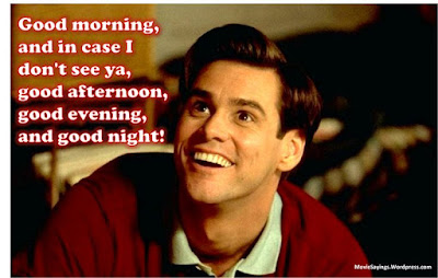 Greatest Movie Quotes OF All Time: good morning, and in case i don't see or, good afternoon, good evening, and good night!