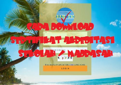 Cara Download Sertifikat Akreditasi Sekolah / Madrasah Di Sispena