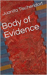 Body of Evidence by Juanita Tischendorf