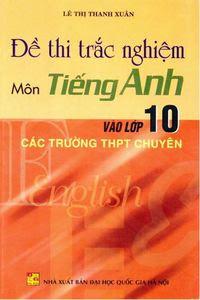 Đề Thi Trắc Nghiệm Môn Tiếng Anh Vào Lớp 10