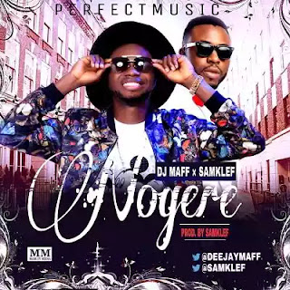 "Music: DJ Maff – ""Nogere"" ft. Samklef"