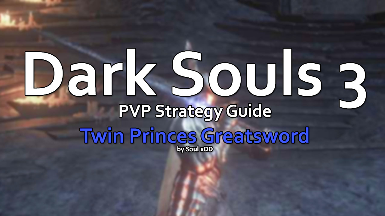MIX: Dark Souls 3 PVP Strategy Guide: Twin Princes Greatsword by