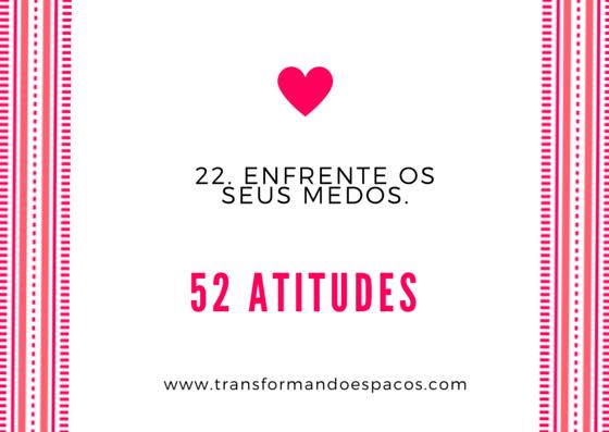Projeto 52 Atitudes | Atitude 22 - Enfrente os seus medos.