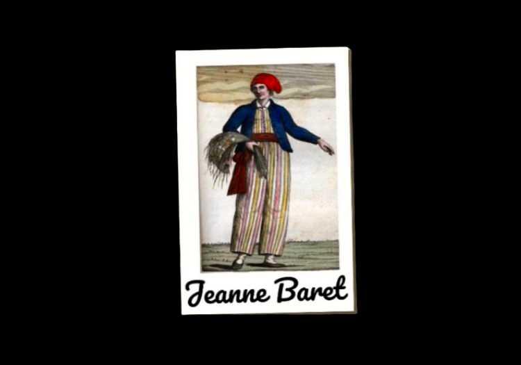 Aslında Jeanne Baret dünyanın çevresini gemiyle dolaşan ilk kadın denizci olmak için yola çıkmamıştı.