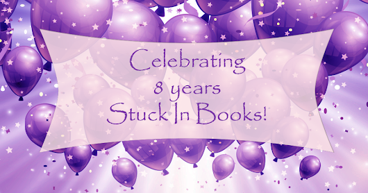 Celebrating 8 years Stuck In Books, Day 9 Giveaway