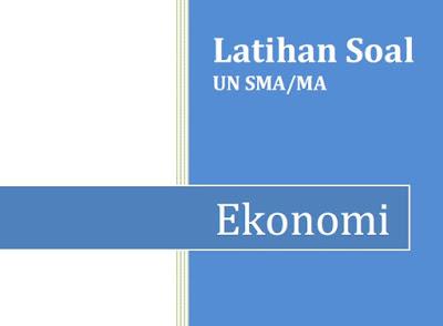 Contoh Soal UN SMA/MA Mapel Ekonomi Tahun 2017 Plus Pembahasan dan Kunci Jawaban