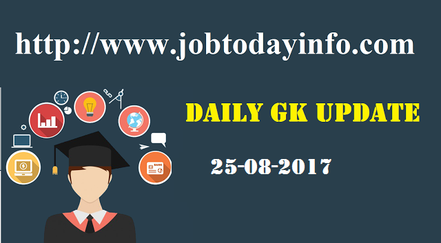 Daily GK Update 25th August 2017, Important Current Affairs