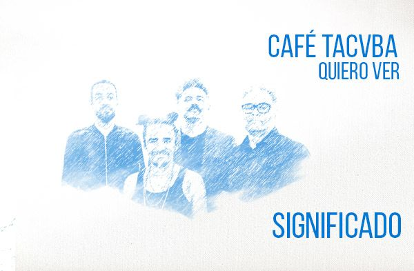 Quiero ver significado de la canción Café Tacvba.