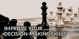 How to Improve Your Decision-Making Skills