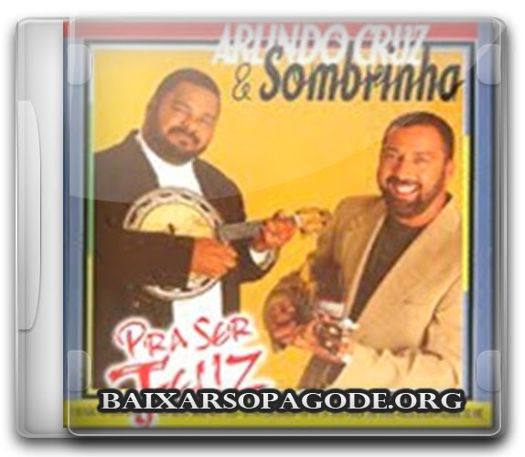 Arlindo Cruz & Sombrinha – Pra Ser Feliz (1998)