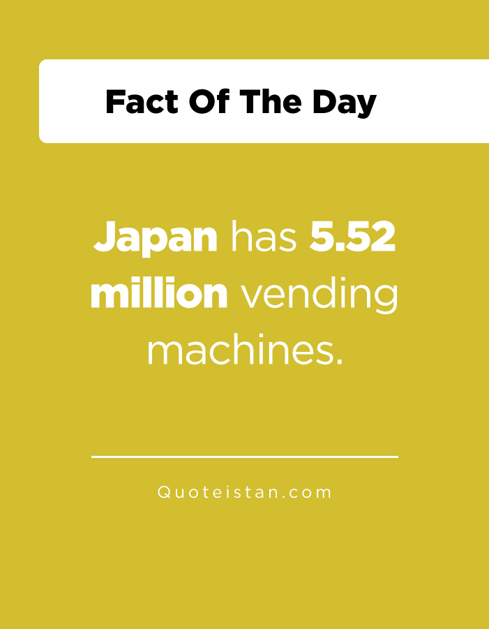 Japan has 5.52 million vending machines.