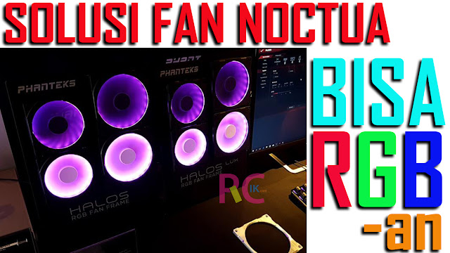 Review Phanteks Halos Fan Frame RGB Solusi Fan Noctua 120mm yang ingin Bisa RGB-an Juga