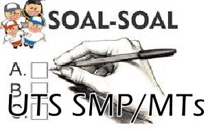 Soal UTS SMP/MTs Kelas 7, 8, 9 Tahun 2018