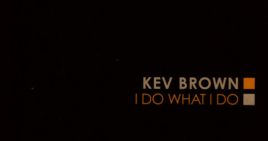 Kev Brown - I Do What I Do