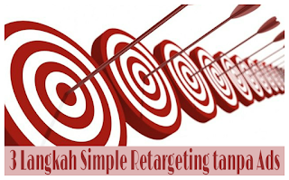 3 Langkah Simple Retargeting tanpa Ads