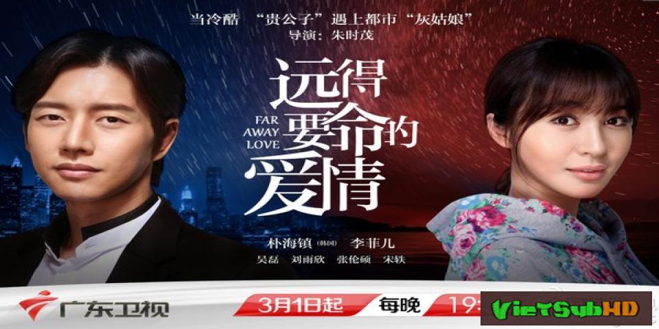 Phim Tình Yêu Xa Đến Thế Tập 36/36 VietSub HD | Far Away Love 2016