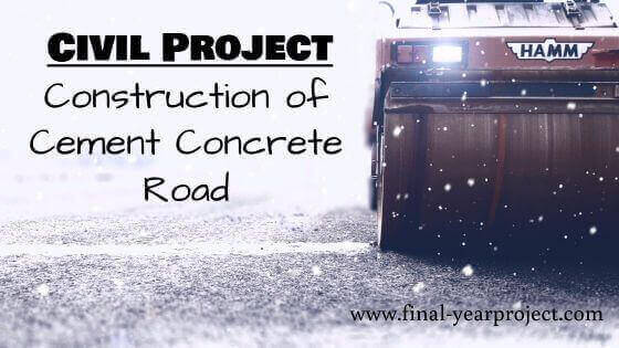 Civil Project on Construction of Cement Concrete Road