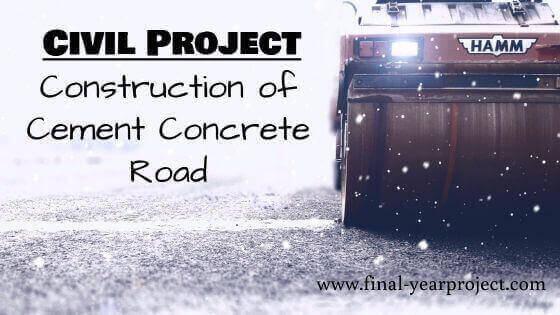 Civil Project on Construction of Cement Concrete Road