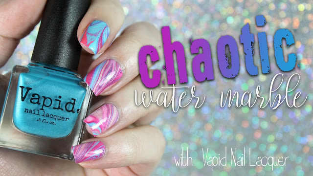 Chaotic Watermarble • Featuring Vapid Nail Lacquer Summer Shenanigans 2017