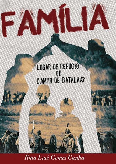 Família Lugar de refúgio ou campo de batalha - Ilma Cunha