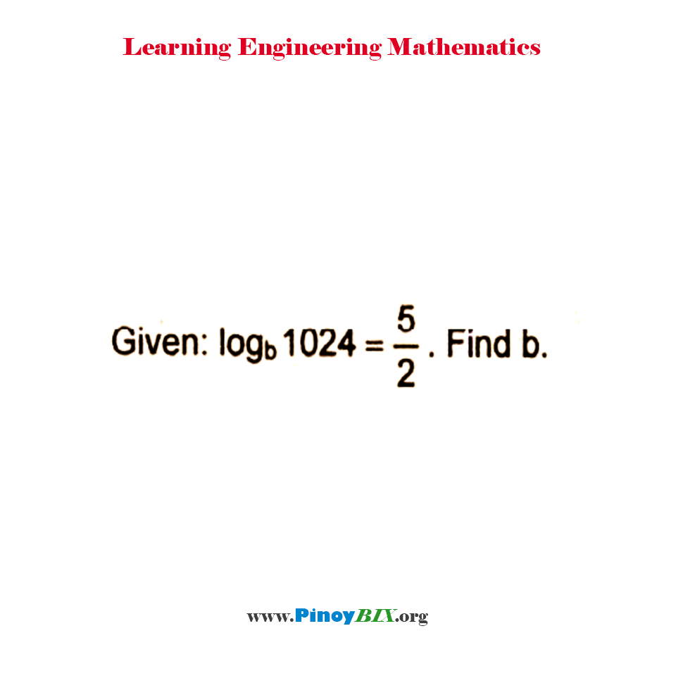 Given log 1024 to the base b = 5/2. Find b.
