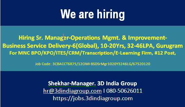 New JD: Sr. Manager-Operations Mgmt. & Improvement-Business Service Delivery-6(Global)- 10-20Yrs, 32-46LPA, Gurugram for MNC BPO/KPO/ITES/CRM/Transcription/E-Learning Firm, 12 Post, Job Code: 3CBACCT6R75/12OMI-BSDSrMgr1020Y3246LG/67520120