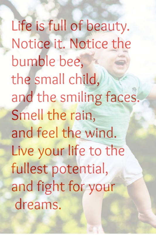 Notice The Bumble Bee, The Small Child, And The Smiling Faces. Smell The  Rain, And Feel The Wind. Live Your Life To The Fullest Potential, And Fight  ...