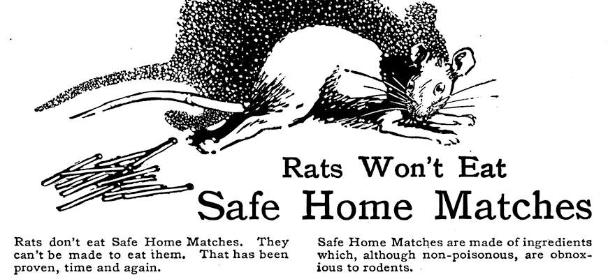 "a 1915 illustrated advertisement, ""Rats Won't Eat SAFE HOME MATCHES"""