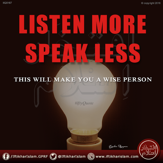 Ifty Quotes: Listen more speak less. This will make you a wise person Iftikhar Islam