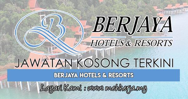 Jawatan Kosong Terkini 2018 di Berjaya Hotels & Resorts