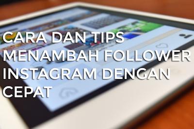Cara dan Tips Menambah Follower Instagram Dengan Cepat