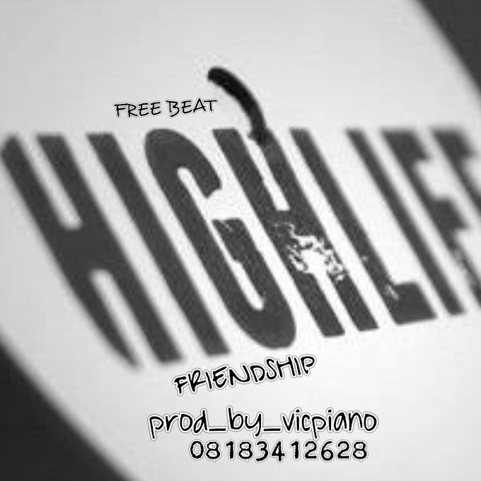 Free highlife beat.. FRIENSHIP_PROD_BY_VICPIANO