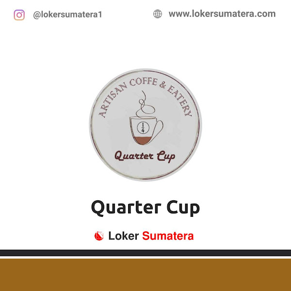Lowongan Kerja Dumai, Quarter Cup Coffee Juli 2021