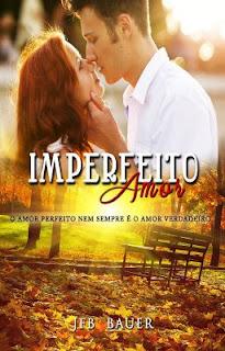 [Resenha] Imperfeito Amor - JFB Bauer
