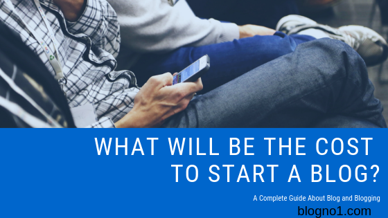 What will be the cost to start a Blog?