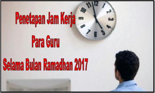 Penetapan Jam Kerja Para Guru Selama Bulan Ramadhan 2017