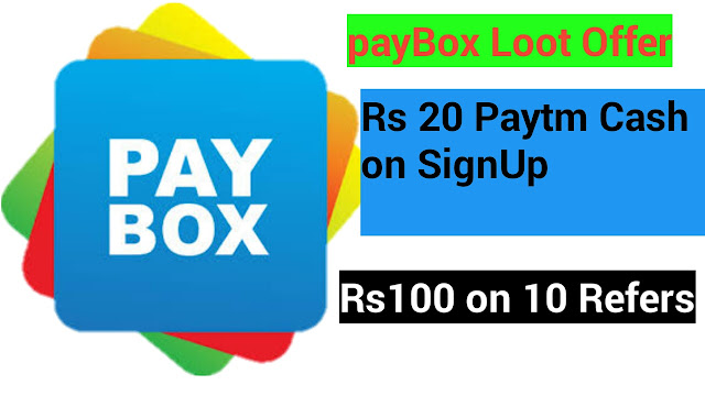 PayBox Loot- Get Rs20 Paytm Cash on SignUp + Rs100 on 10 Refers  in hindi