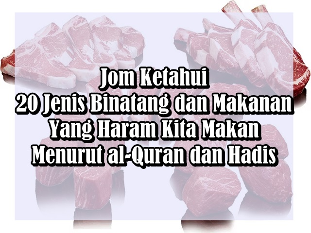 Jom Ketahui 20 Jenis Binatang dan Makanan Yang Haram Kita Makan Menurut al-Quran dan Hadis