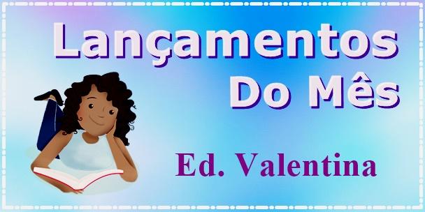 Lançamentos + Novidades: Editora Valentina