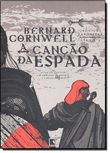 A canção da espada - Crônicas saxônicas - Bernard Cornwell