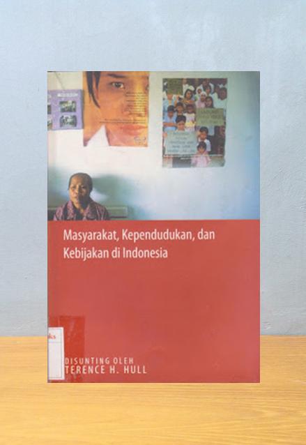 MASYARAKAT, KEPENDUDUKAN DAN KEBIJAKAN DI INDONESIA, Terence H. Hull [ed.]