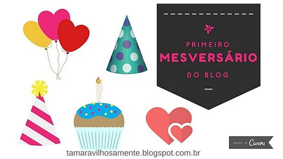 Post Especial: Um Mês de Blog! Primeiro Mesversário - Tamaravilhosamente