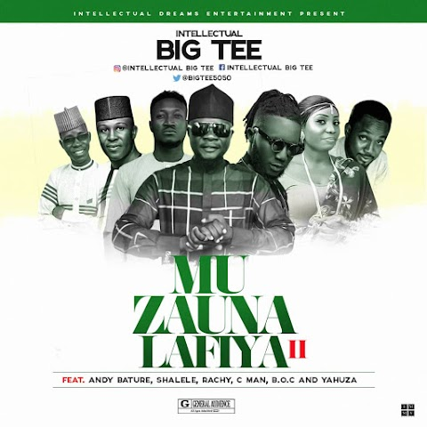 NEW MUSIC: MU ZAUNA LAFIYA remix - BIG TEE ft. CMAN, ANDY BATURE, SHALELE, @Bocmadaki AND  RACHY @Bigtee5050